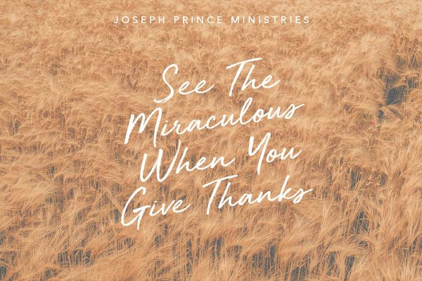See the miraculous when you give thanks